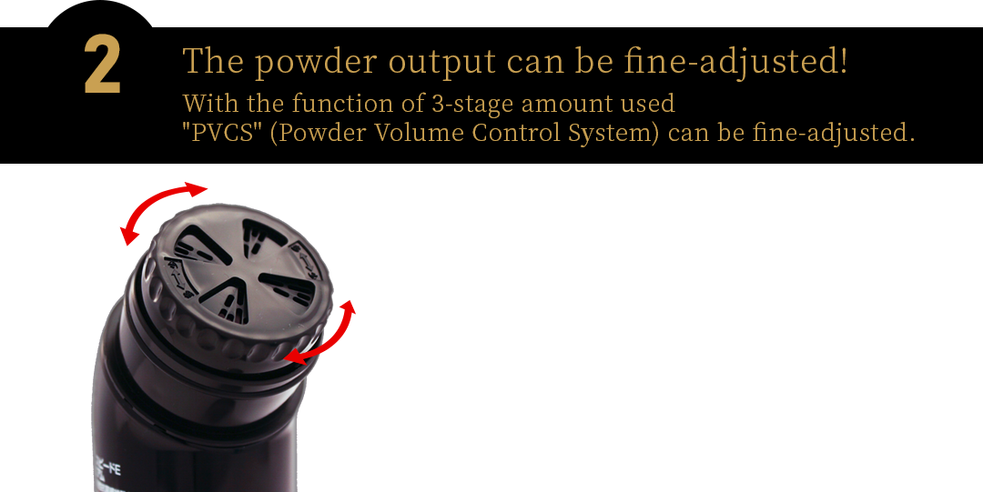 The powder output can be fine-adjusted